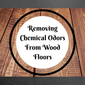 How to remove chemical odors from wood flooring