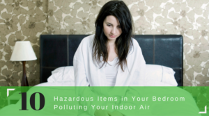 10 Hazardous Items in Your Bedroom Polluting Your Indoor Air