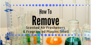 How to Remove Scented Air Fresheners & Fragranced Plugins Smell