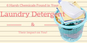 6 Harsh Chemicals Found in Your Laundry Detergent & Their Impact on You!