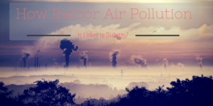 How Indoor Air Pollution is Linked to Diabetes?