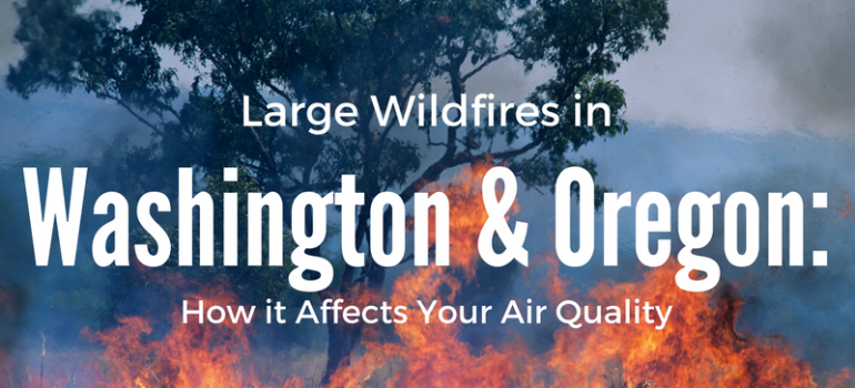 Large Wildfires in Washington & Oregon: How It Affects Your Air Quality