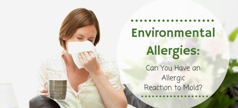 Environmental Allergies- Can You Have an Allergic Reaction to Mold?