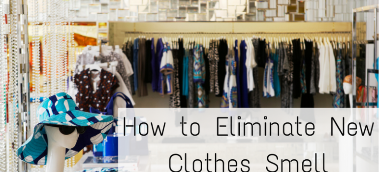 How to Eliminate New Clothes Smell