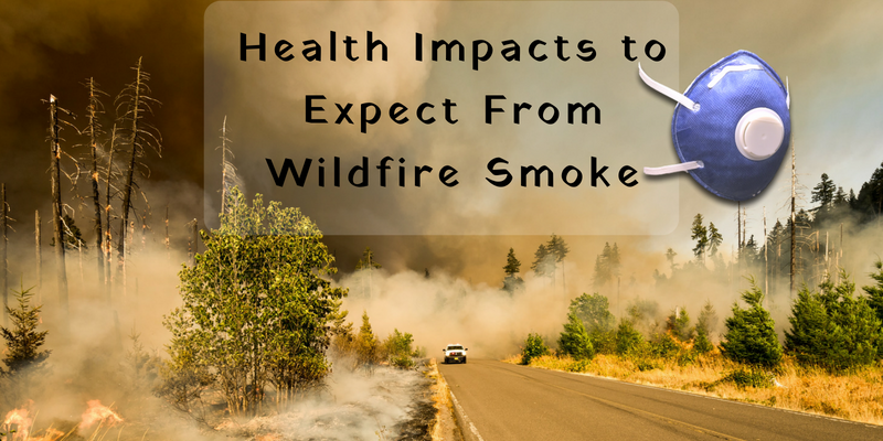 Health Impacts to Expect From Wildfire Smoke