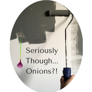 Seriously Though...Onions?!