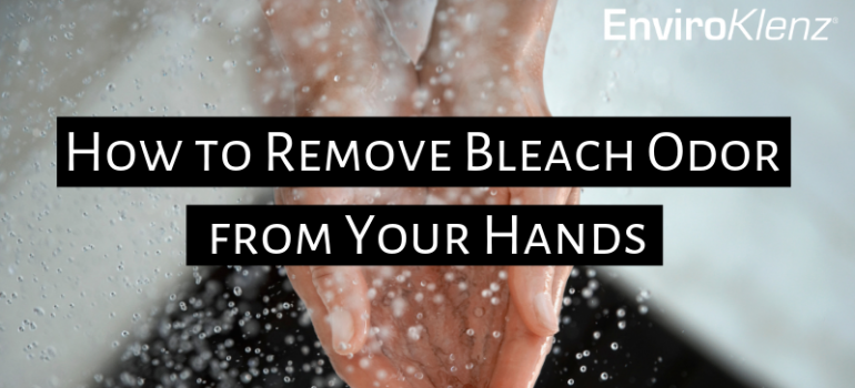 How to Remove Bleach Odor from Your Hands